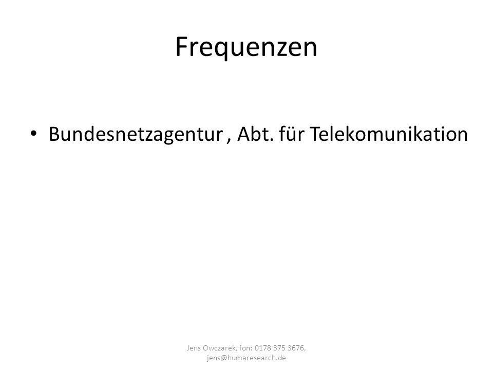 Frequenzen Bundesnetzagentur, Abt. für Telekomunikation Jens Owczarek, fon: 0178 375 3676, jens@humaresearch.de