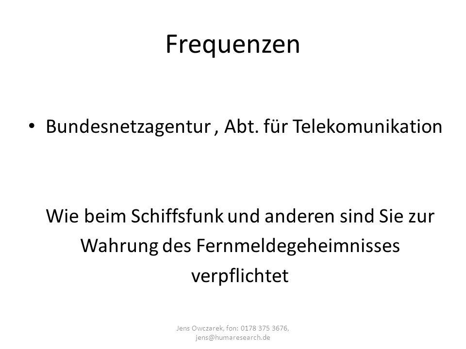 Frequenzen Bundesnetzagentur, Abt. für Telekomunikation Wie beim Schiffsfunk und anderen sind Sie zur Wahrung des Fernmeldegeheimnisses verpflichtet J