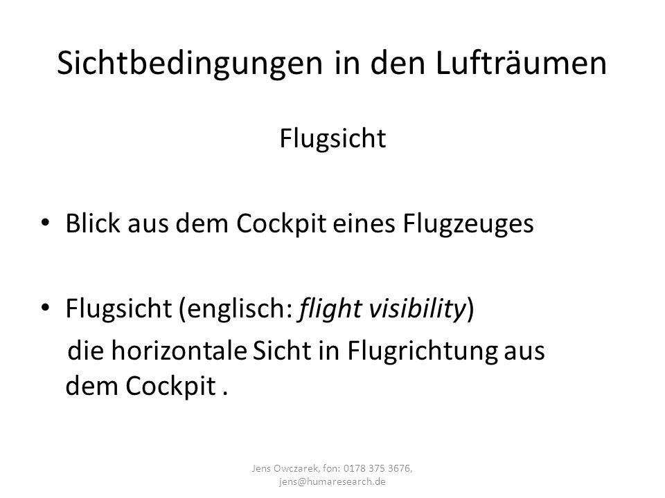 Sichtbedingungen in den Lufträumen Flugsicht Blick aus dem Cockpit eines Flugzeuges Flugsicht (englisch: flight visibility) die horizontale Sicht in F