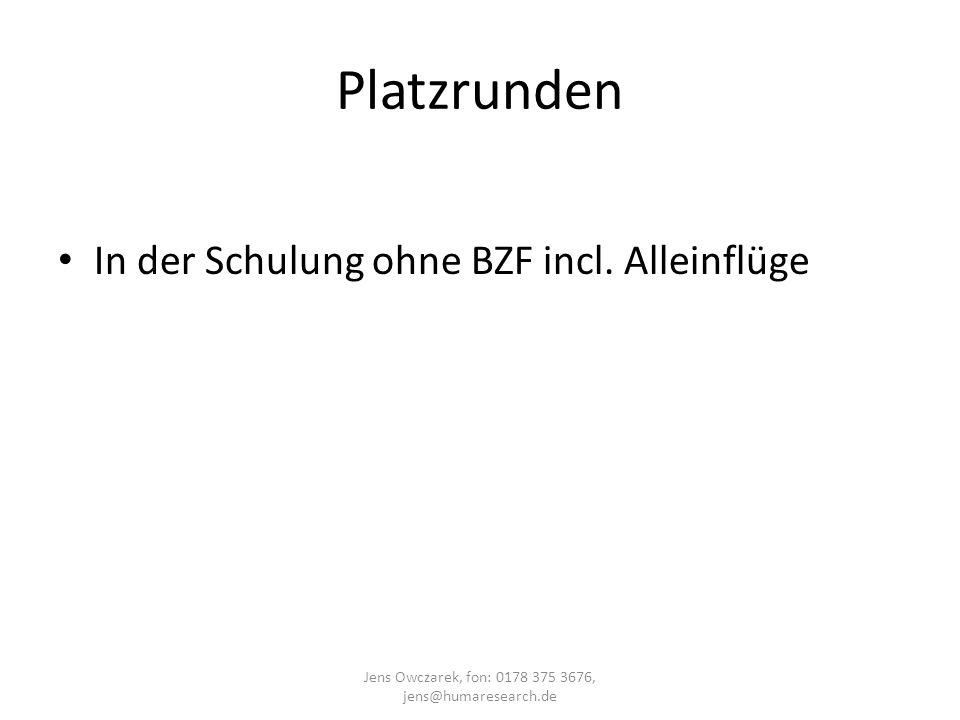Platzrunden In der Schulung ohne BZF incl. Alleinflüge Jens Owczarek, fon: 0178 375 3676, jens@humaresearch.de