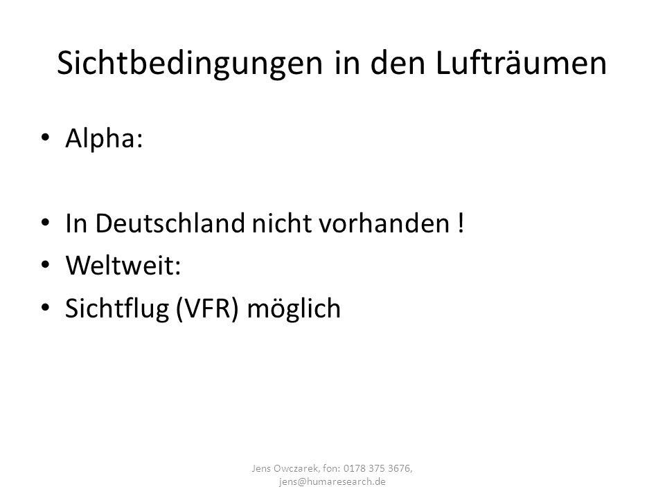 Sichtbedingungen in den Lufträumen Alpha: In Deutschland nicht vorhanden ! Weltweit: Sichtflug (VFR) möglich Jens Owczarek, fon: 0178 375 3676, jens@h