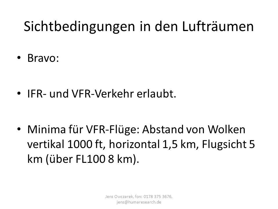 Sichtbedingungen in den Lufträumen Bravo: IFR- und VFR-Verkehr erlaubt. Minima für VFR-Flüge: Abstand von Wolken vertikal 1000 ft, horizontal 1,5 km,