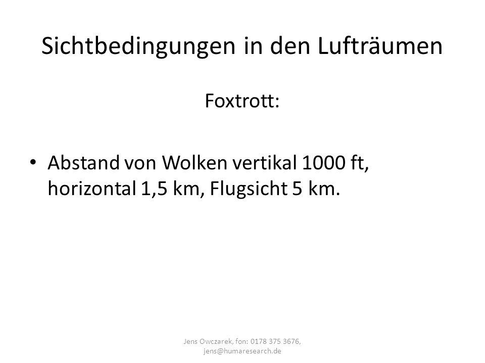 Sichtbedingungen in den Lufträumen Foxtrott: Abstand von Wolken vertikal 1000 ft, horizontal 1,5 km, Flugsicht 5 km. Jens Owczarek, fon: 0178 375 3676