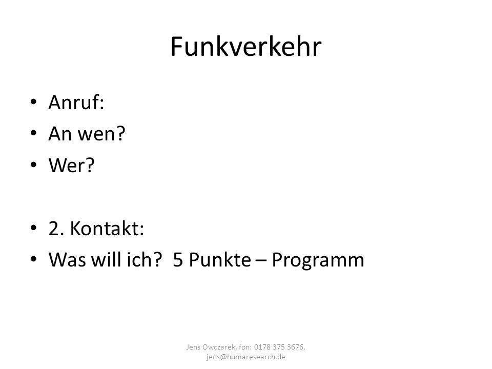 Funkverkehr Anruf: An wen? Wer? 2. Kontakt: Was will ich? 5 Punkte – Programm Jens Owczarek, fon: 0178 375 3676, jens@humaresearch.de