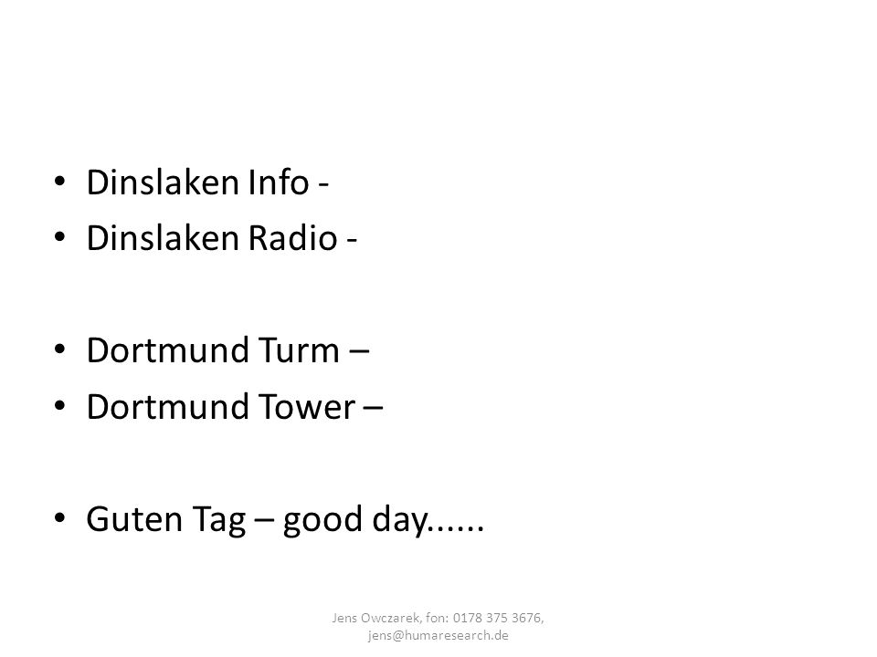 Dinslaken Info - Dinslaken Radio - Dortmund Turm – Dortmund Tower – Guten Tag – good day...... Jens Owczarek, fon: 0178 375 3676, jens@humaresearch.de