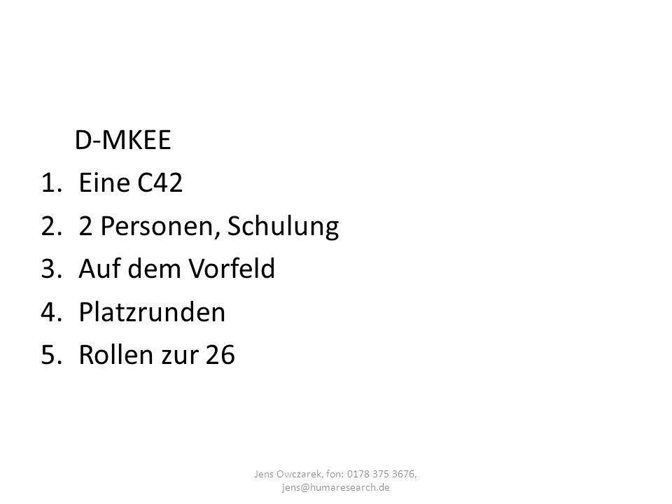 D-MKEE 1.Eine C42 2.2 Personen, Schulung 3.Auf dem Vorfeld 4.Platzrunden 5.Rollen zur 26 Jens Owczarek, fon: 0178 375 3676, jens@humaresearch.de