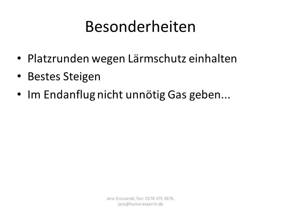 Besonderheiten Platzrunden wegen Lärmschutz einhalten Bestes Steigen Im Endanflug nicht unnötig Gas geben... Jens Owczarek, fon: 0178 375 3676, jens@h