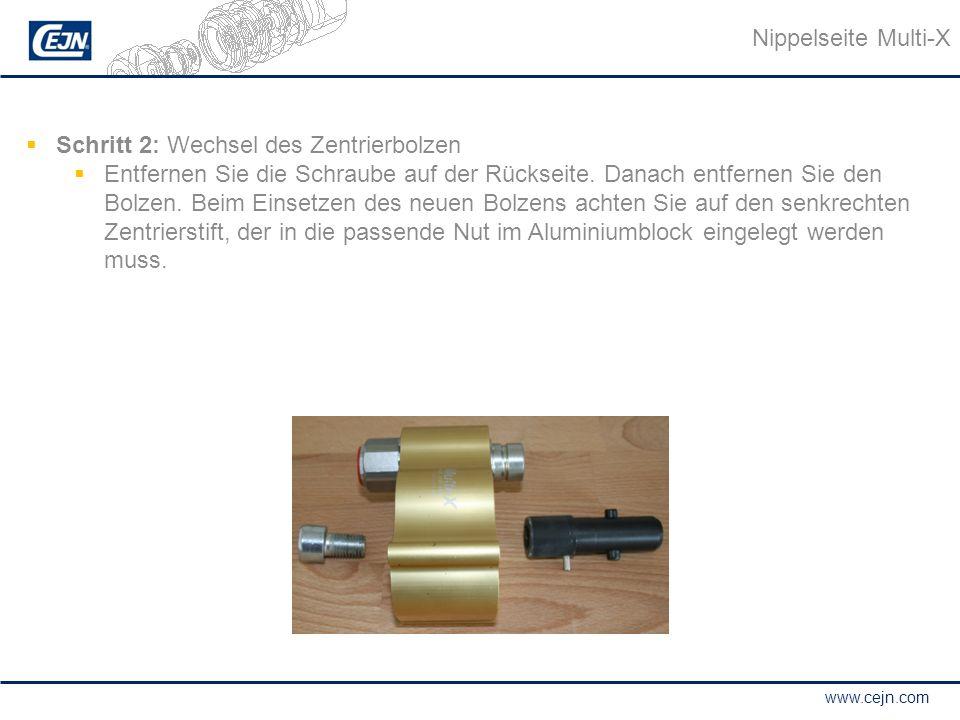 www.cejn.com Nippelseite Multi-X  Schritt 2: Wechsel des Zentrierbolzen  Entfernen Sie die Schraube auf der Rückseite. Danach entfernen Sie den Bolz
