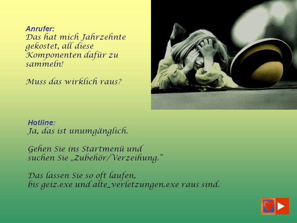 Anrufer: alte_verletzungen.exe, groll.com, geiz.com, ablehnung.exe, lauter so ein Zeug.