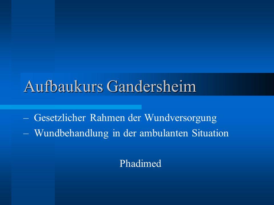 Aufbaukurs Gandersheim – Gesetzlicher Rahmen der Wundversorgung – Wundbehandlung in der ambulanten Situation Phadimed