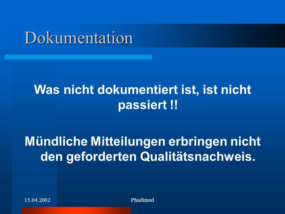 15.04.2002Phadimed Dokumentation Was nicht dokumentiert ist, ist nicht passiert !! Mündliche Mitteilungen erbringen nicht den geforderten Qualitätsnac