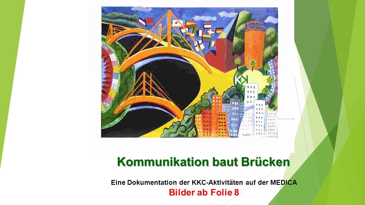 Kommunikation baut Brücken Eine Dokumentation der KKC-Aktivitäten auf der MEDICA Bilder ab Folie 8