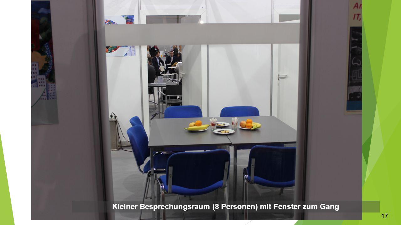 Kleiner Besprechungsraum mit max. 8 Plätzen Kleiner Besprechungsraum (8 Personen) mit Fenster zum Gang 17 17 17