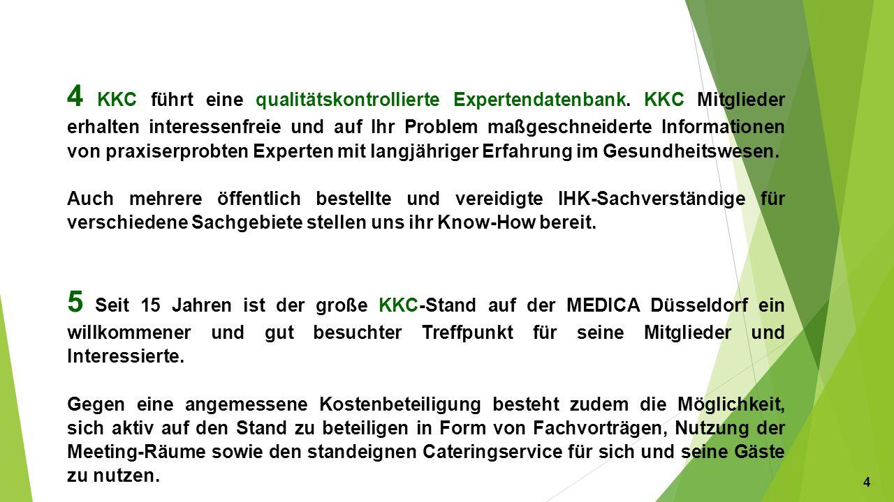 4 KKC führt eine qualitätskontrollierte Expertendatenbank. KKC Mitglieder erhalten interessenfreie und auf Ihr Problem maßgeschneiderte Informationen