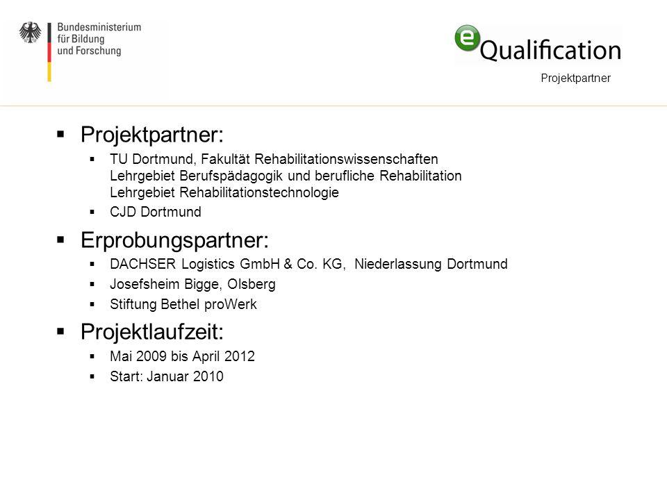  Projektpartner:  TU Dortmund, Fakultät Rehabilitationswissenschaften Lehrgebiet Berufspädagogik und berufliche Rehabilitation Lehrgebiet Rehabilita
