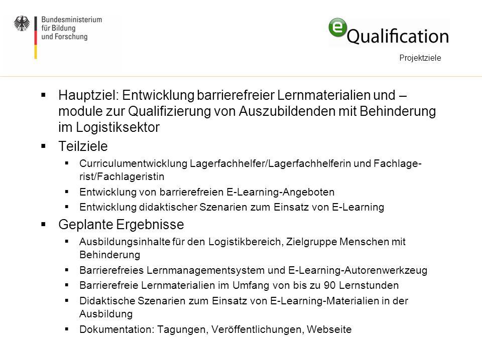 Projektziele  Hauptziel: Entwicklung barrierefreier Lernmaterialien und – module zur Qualifizierung von Auszubildenden mit Behinderung im Logistiksek