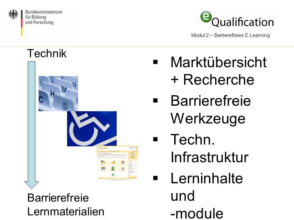 Modul 2 – Barrierefreies E-Learning Technik  Marktübersicht + Recherche  Barrierefreie Werkzeuge  Techn. Infrastruktur  Lerninhalte und -module Ba