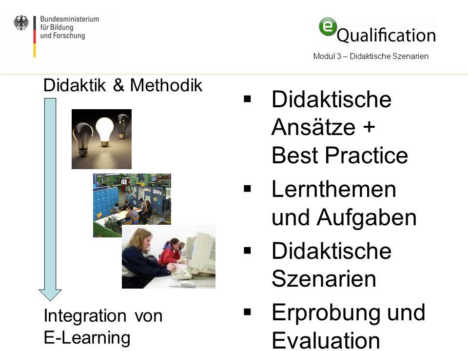 Modul 3 – Didaktische Szenarien Didaktik & Methodik  Didaktische Ansätze + Best Practice  Lernthemen und Aufgaben  Didaktische Szenarien  Erprobun