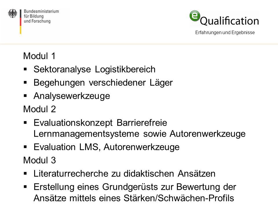 Modul 1  Sektoranalyse Logistikbereich  Begehungen verschiedener Läger  Analysewerkzeuge Modul 2  Evaluationskonzept Barrierefreie Lernmanagements