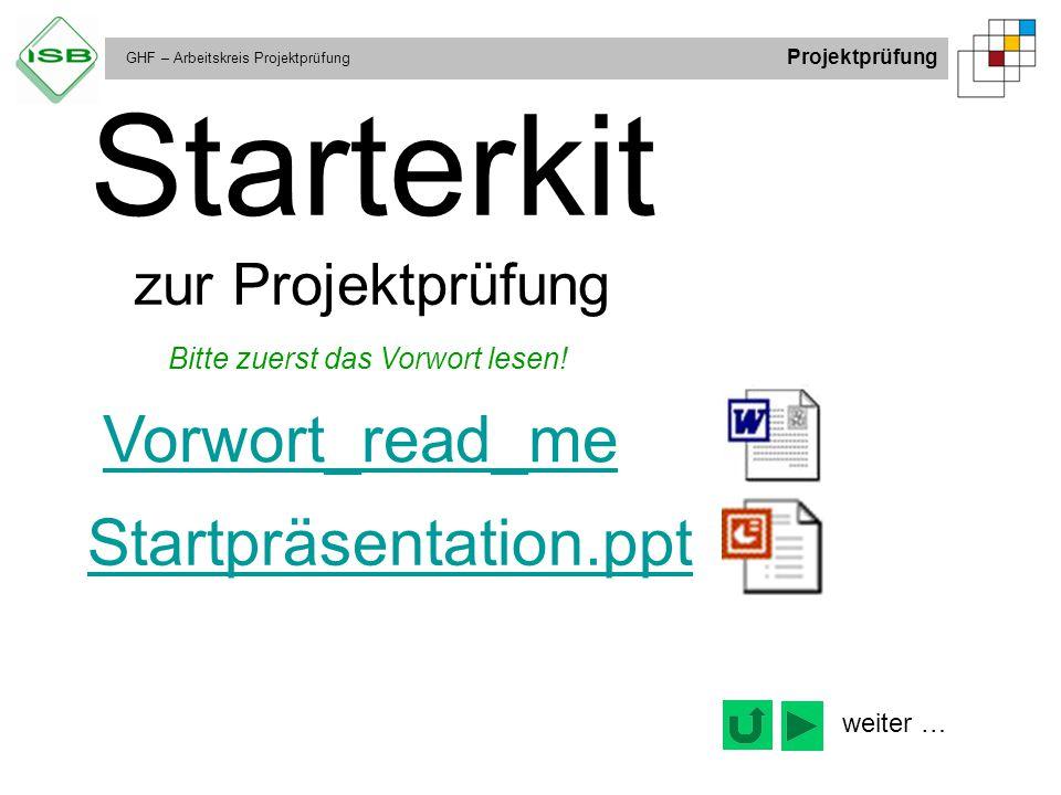 GHF – Arbeitskreis Projektprüfung Projektprüfung Bitte zuerst das Vorwort lesen! Vorwort_read_me Starterkit zur Projektprüfung Startpräsentation.ppt w