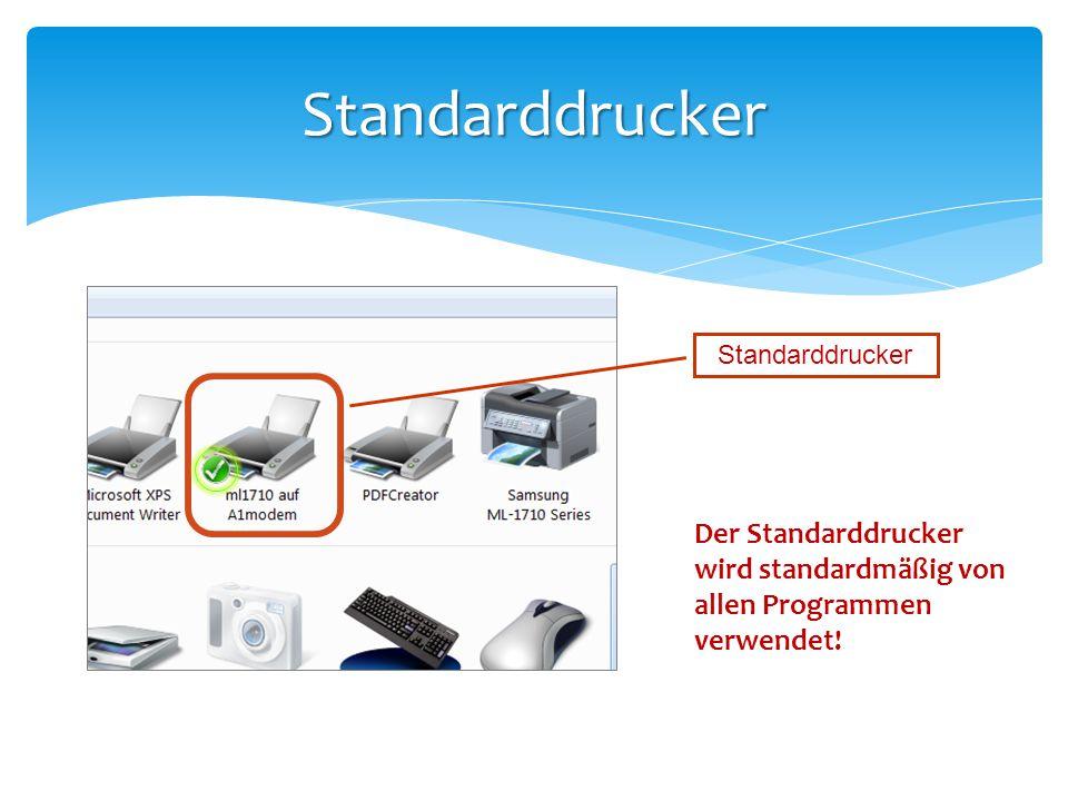 Standarddrucker Standarddrucker Der Standarddrucker wird standardmäßig von allen Programmen verwendet!
