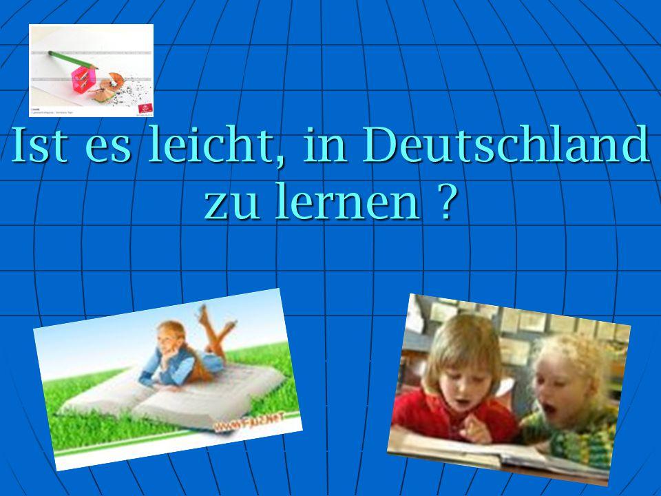 Ist es leicht, in Deutschland zu lernen ?