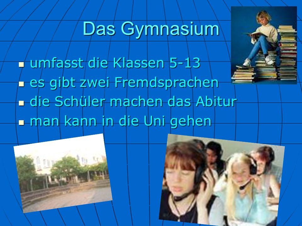 Das Gymnasium umfasst die Klassen 5-13 umfasst die Klassen 5-13 es gibt zwei Fremdsprachen es gibt zwei Fremdsprachen die Schüler machen das Abitur di