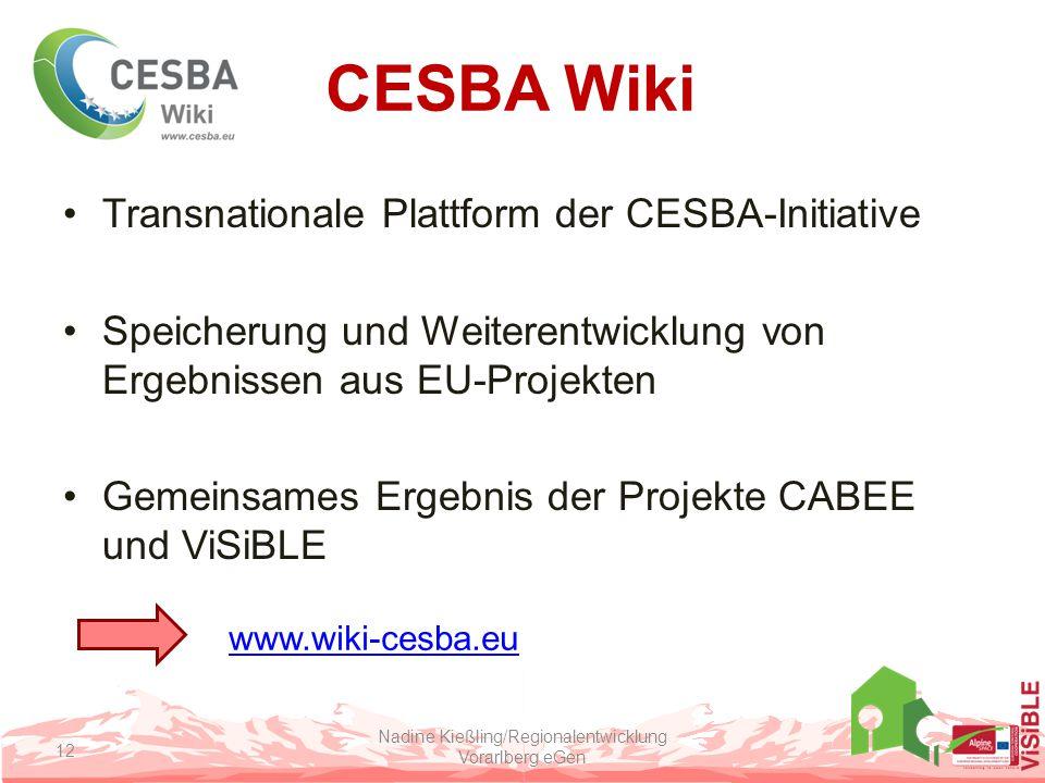 CESBA Wiki Transnationale Plattform der CESBA-Initiative Speicherung und Weiterentwicklung von Ergebnissen aus EU-Projekten Gemeinsames Ergebnis der Projekte CABEE und ViSiBLE Nadine Kießling/Regionalentwicklung Vorarlberg eGen 12 www.wiki-cesba.eu