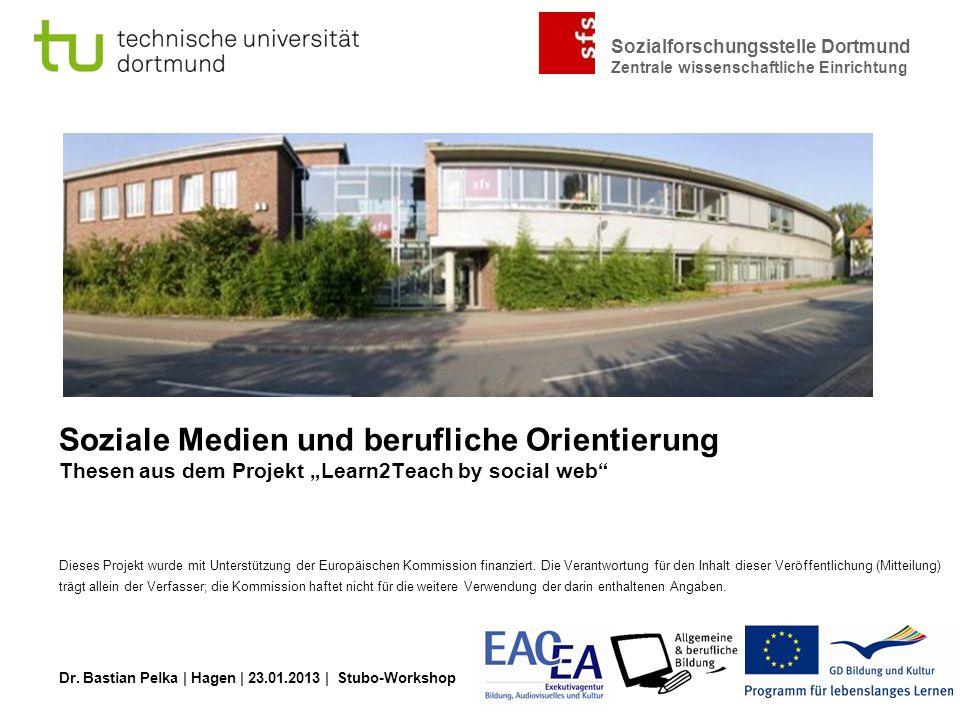 Sozialforschungsstelle Dortmund Zentrale wissenschaftliche Einrichtung Dr. Bastian Pelka | Hagen | 23.01.2013 | Stubo-Workshop Soziale Medien und beru