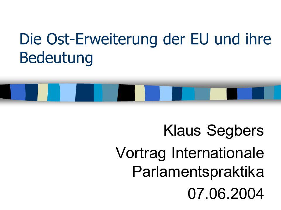 Die Ost-Erweiterung der EU und ihre Bedeutung Klaus Segbers Vortrag Internationale Parlamentspraktika 07.06.2004