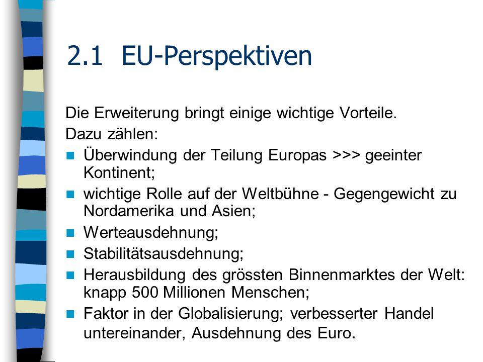 2.1 EU-Perspektiven Die Erweiterung bringt einige wichtige Vorteile.