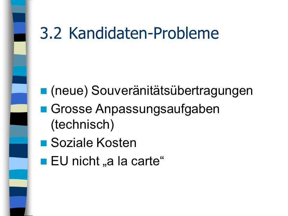"""3.2Kandidaten-Probleme (neue) Souveränitätsübertragungen Grosse Anpassungsaufgaben (technisch) Soziale Kosten EU nicht """"a la carte"""