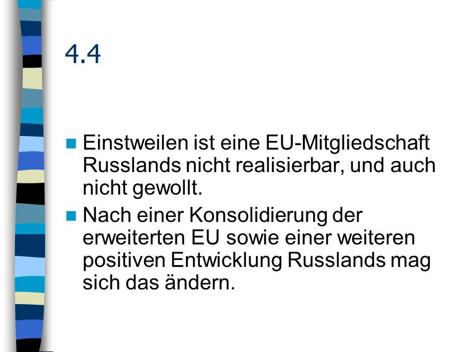 4.4 Einstweilen ist eine EU-Mitgliedschaft Russlands nicht realisierbar, und auch nicht gewollt.