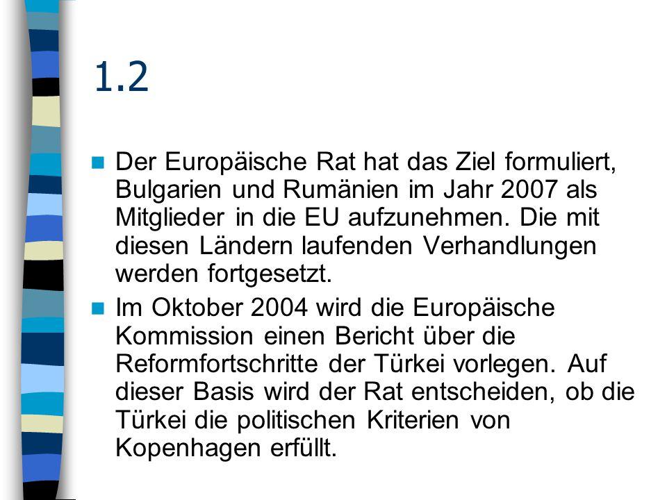 1.2 Der Europäische Rat hat das Ziel formuliert, Bulgarien und Rumänien im Jahr 2007 als Mitglieder in die EU aufzunehmen.