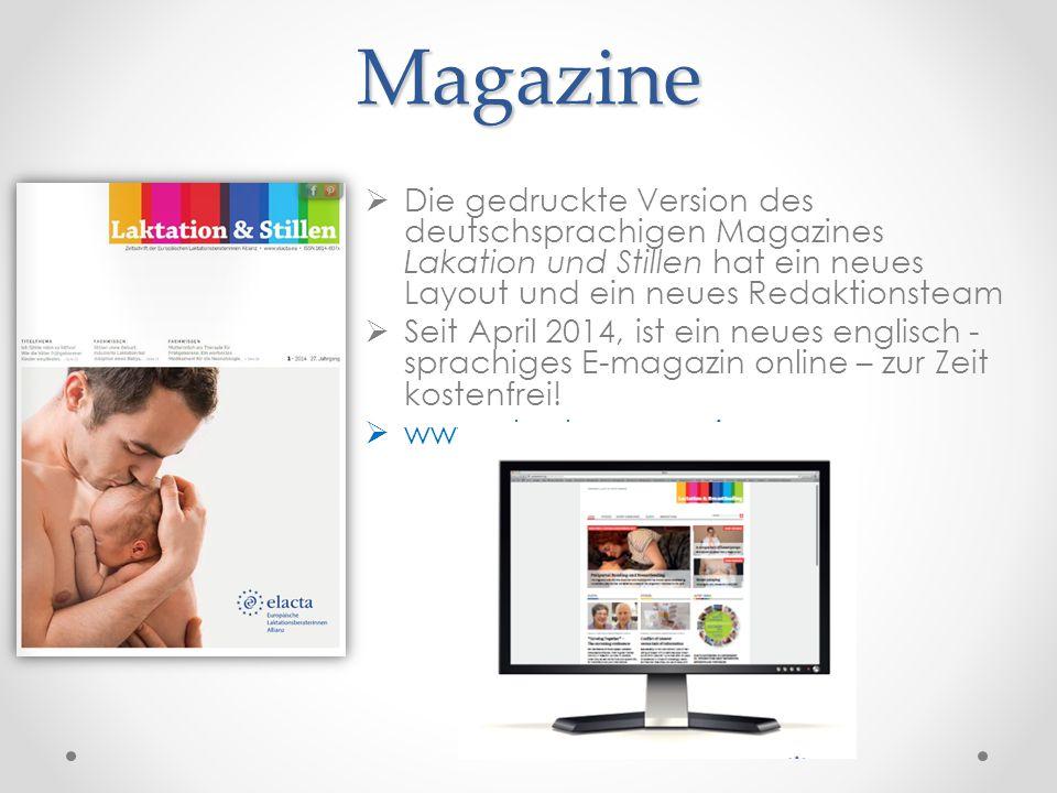 Magazine  Die gedruckte Version des deutschsprachigen Magazines Lakation und Stillen hat ein neues Layout und ein neues Redaktionsteam  Seit April 2014, ist ein neues englisch - sprachiges E-magazin online – zur Zeit kostenfrei.