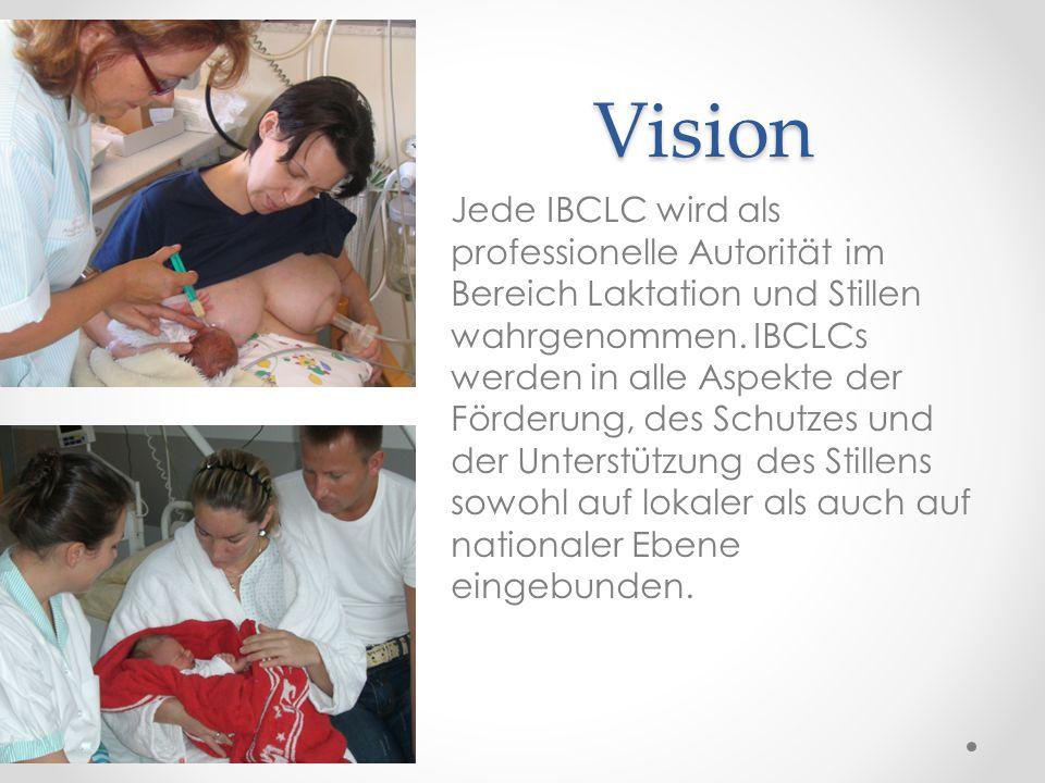 Vision Jede IBCLC wird als professionelle Autorität im Bereich Laktation und Stillen wahrgenommen. IBCLCs werden in alle Aspekte der Förderung, des Sc