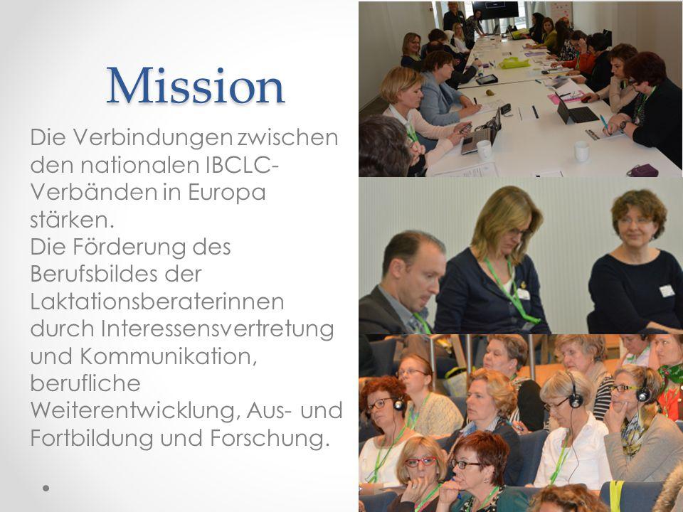 Mission Die Verbindungen zwischen den nationalen IBCLC- Verbänden in Europa stärken. Die Förderung des Berufsbildes der Laktationsberaterinnen durch I