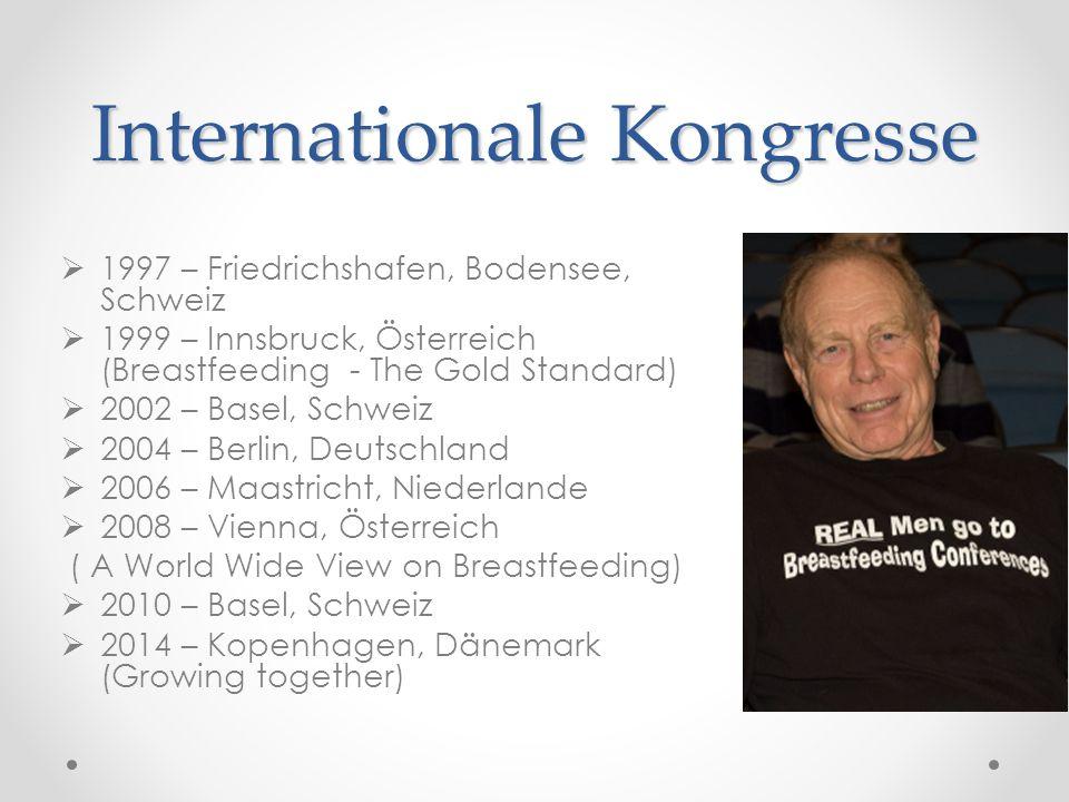 Internationale Kongresse  1997 – Friedrichshafen, Bodensee, Schweiz  1999 – Innsbruck, Österreich (Breastfeeding - The Gold Standard)  2002 – Basel