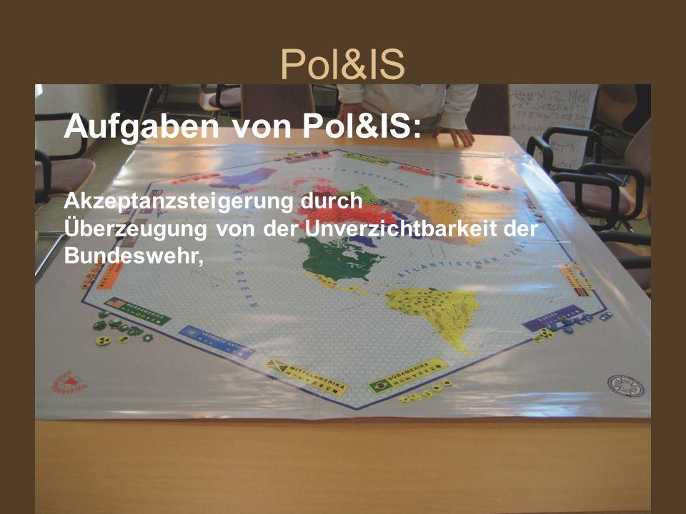 Pol&IS Aufgaben von Pol&IS: Akzeptanzsteigerung durch Überzeugung von der Unverzichtbarkeit der Bundeswehr,