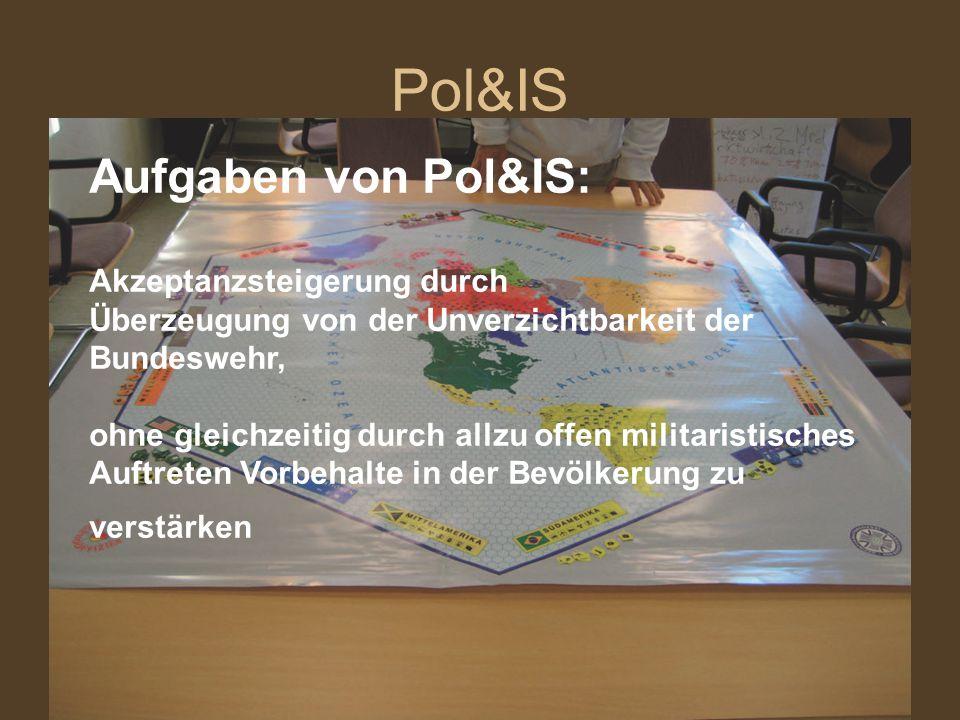 Pol&IS Aufgaben von Pol&IS: Akzeptanzsteigerung durch Überzeugung von der Unverzichtbarkeit der Bundeswehr, ohne gleichzeitig durch allzu offen milita