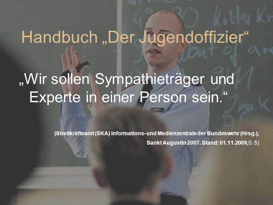 """Handbuch """"Der Jugendoffizier"""" """"Wir sollen Sympathieträger und Experte in einer Person sein."""" (Streitkräfteamt (SKA) Informations- und Medienzentrale d"""