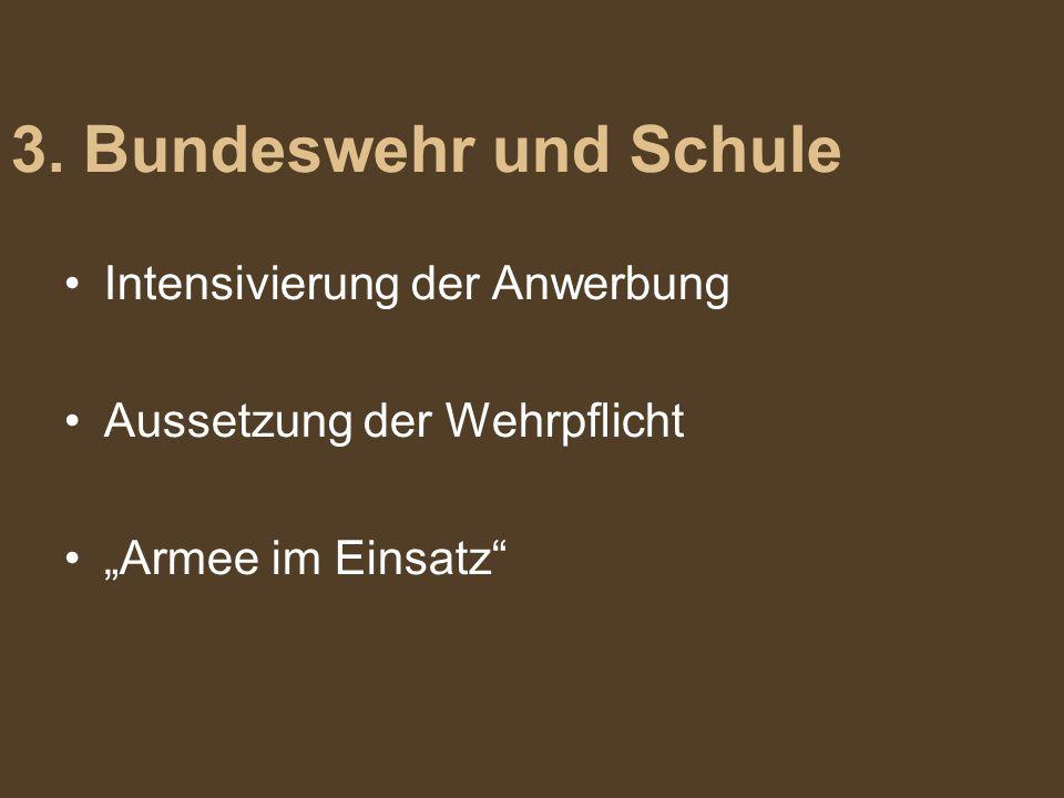 """Intensivierung der Anwerbung Aussetzung der Wehrpflicht """"Armee im Einsatz"""" 3. Bundeswehr und Schule"""