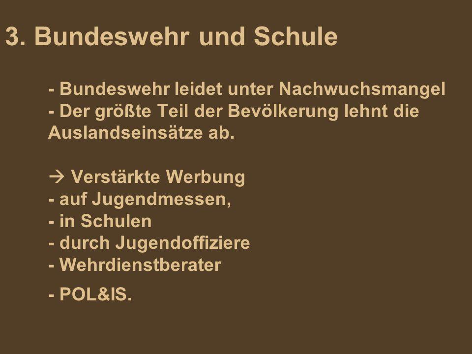 3. Bundeswehr und Schule - Bundeswehr leidet unter Nachwuchsmangel - Der größte Teil der Bevölkerung lehnt die Auslandseinsätze ab.  Verstärkte Werbu