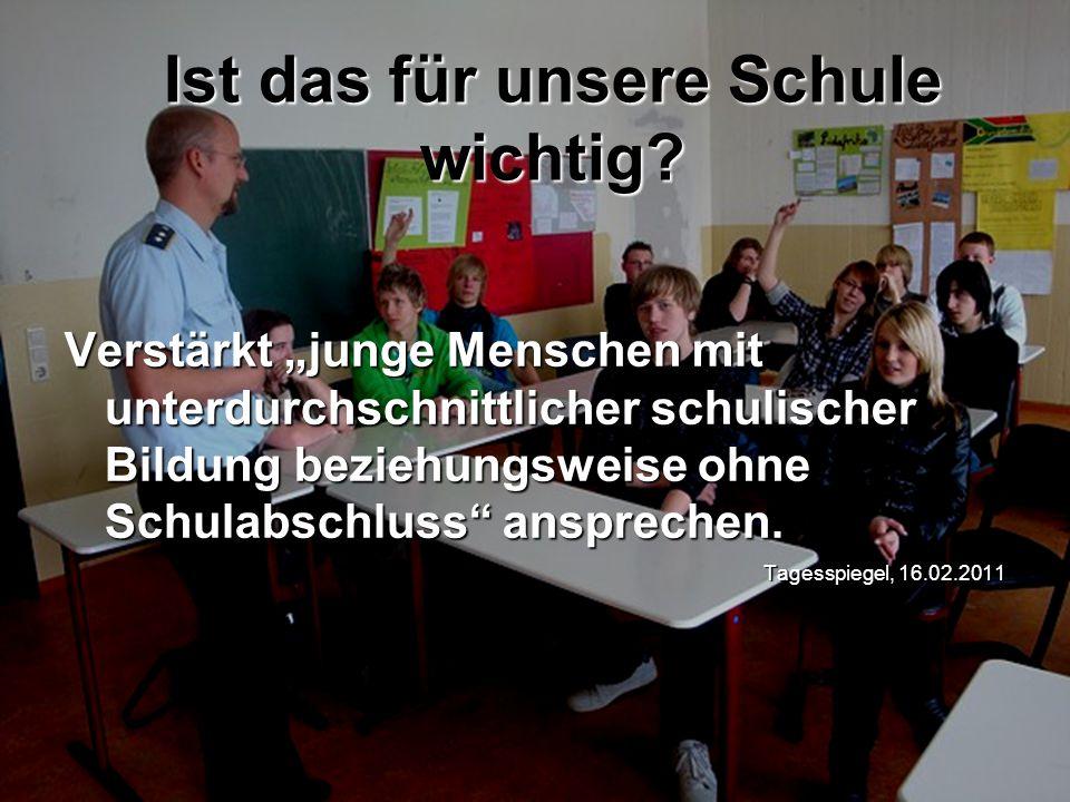 """Verstärkt """"junge Menschen mit unterdurchschnittlicher schulischer Bildung beziehungsweise ohne Schulabschluss"""" ansprechen. Tagesspiegel, 16.02.2011 Is"""