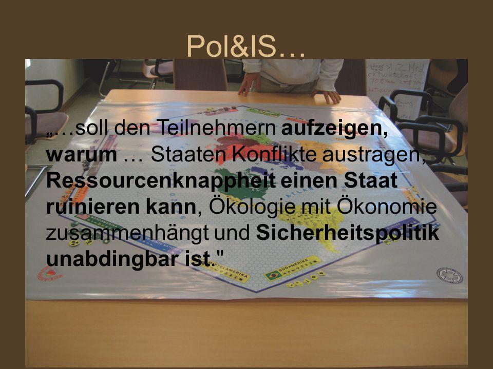 """Pol&IS… """"…soll den Teilnehmern aufzeigen, warum … Staaten Konflikte austragen, Ressourcenknappheit einen Staat ruinieren kann, Ökologie mit Ökonomie z"""