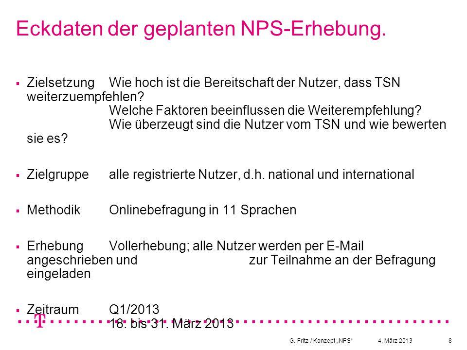 """4. März 2013G. Fritz / Konzept """"NPS""""8 Eckdaten der geplanten NPS-Erhebung.  ZielsetzungWie hoch ist die Bereitschaft der Nutzer, dass TSN weiterzuemp"""