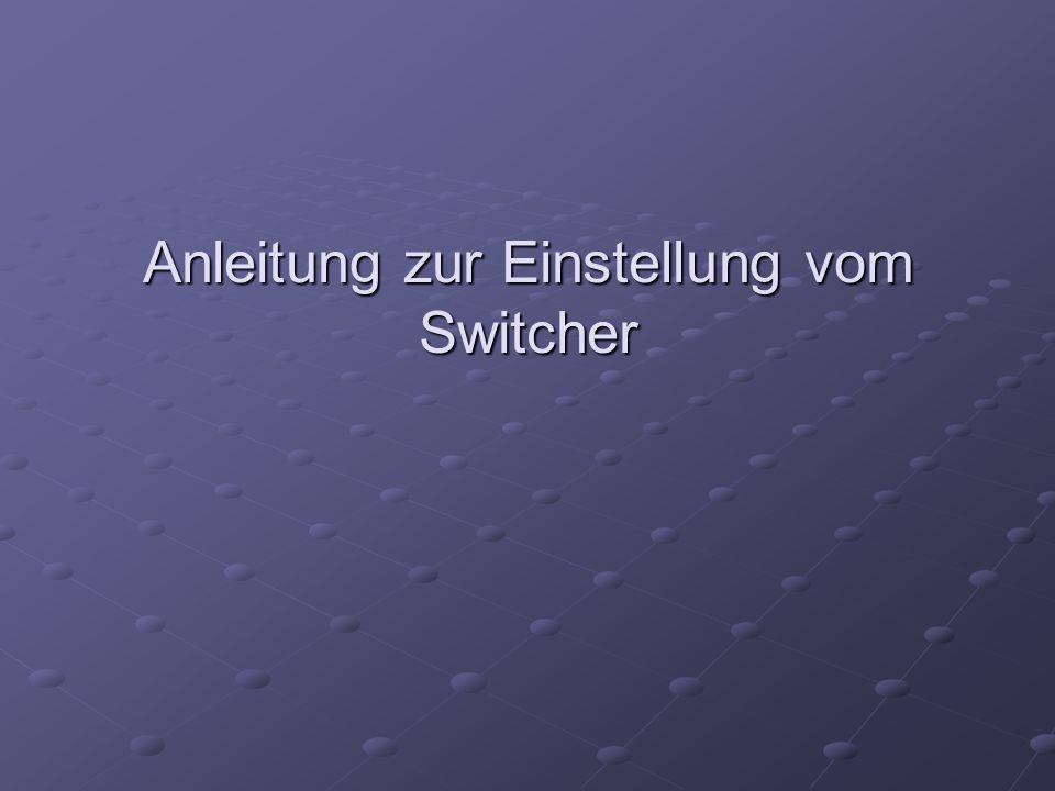 Anleitung zur Einstellung vom Switcher