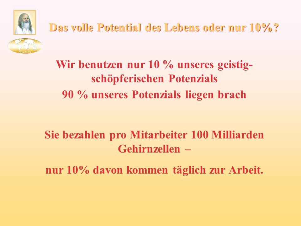Wir benutzen nur 10 % unseres geistig- schöpferischen Potenzials 90 % unseres Potenzials liegen brach Sie bezahlen pro Mitarbeiter 100 Milliarden Gehi
