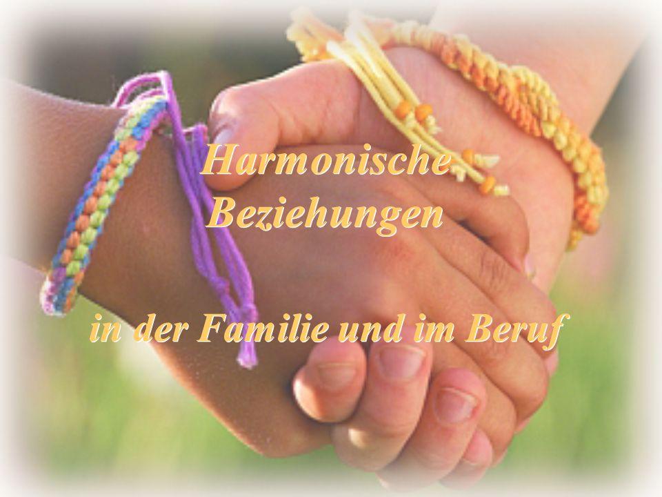 in der Familie und im Beruf Harmonische Beziehungen