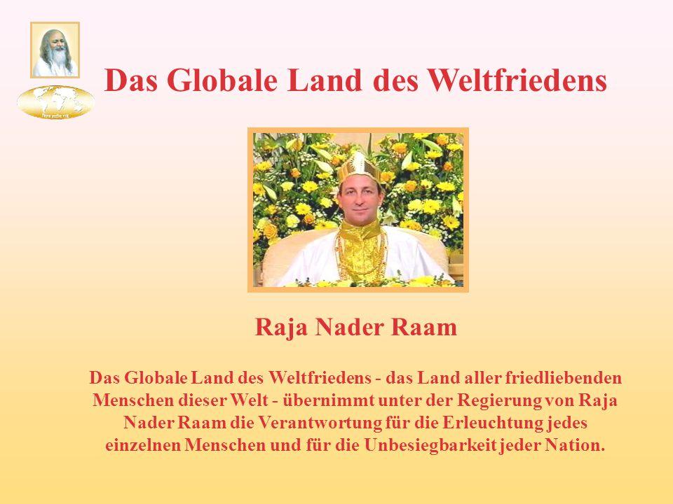 Das Globale Land des Weltfriedens Raja Nader Raam Das Globale Land des Weltfriedens - das Land aller friedliebenden Menschen dieser Welt - übernimmt u